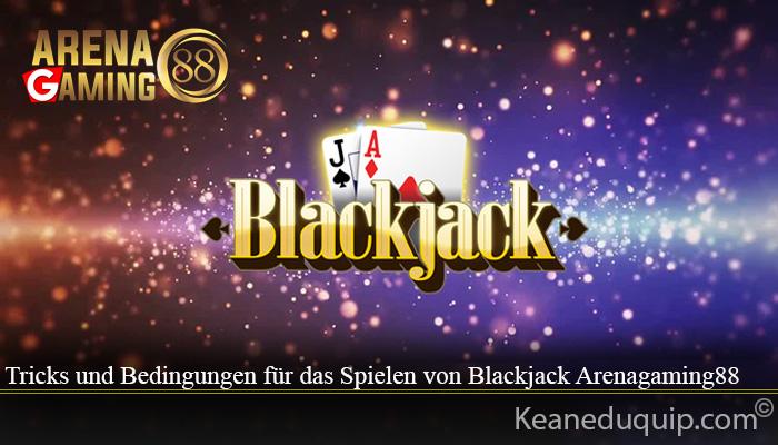 Tricks und Bedingungen für das Spielen von Blackjack Arenagaming88