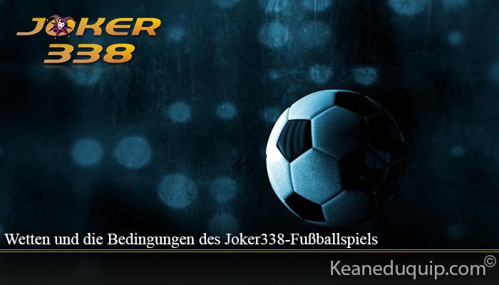 Wetten und die Bedingungen des Joker338-Fußballspiels