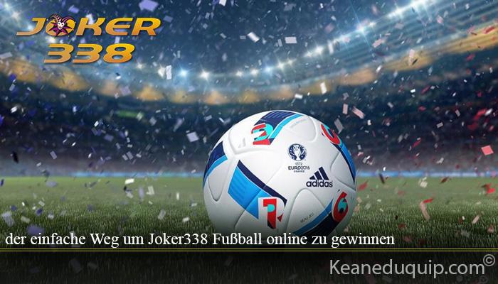 der einfache Weg um Joker338 Fußball online zu gewinnen