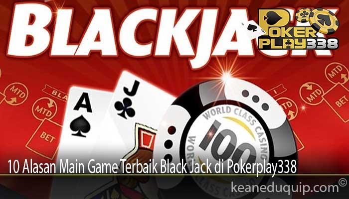 10 Alasan Main Game Terbaik Black Jack di Pokerplay338