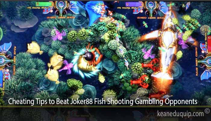 Cheating Tips to Beat Joker88 Fish Shooting Gambling Opponents