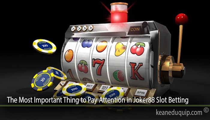 The Most Important Thing to Pay Attention in Joker88 Slot Betting