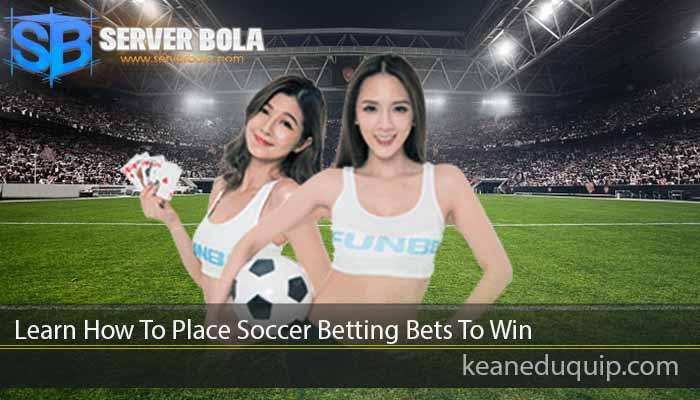 Learn How To Place Soccer Betting Bets To Win