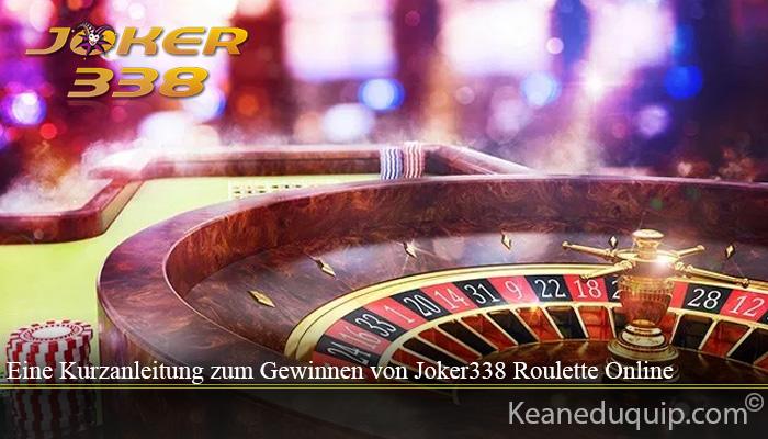 Eine Kurzanleitung zum Gewinnen von Joker338 Roulette Online