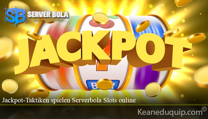 Jackpot-Taktiken spielen Serverbola Slots online