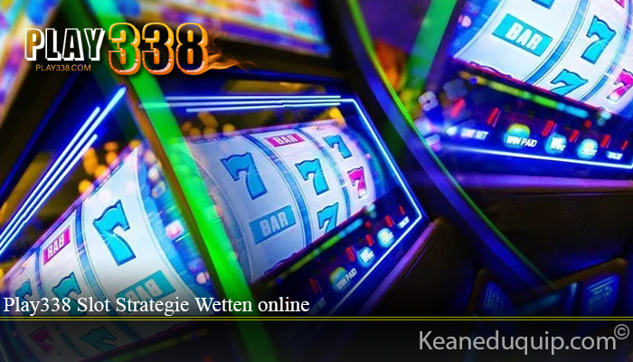 Play338 Slot Strategie Wetten online