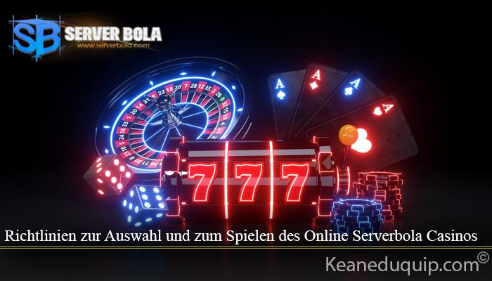 Richtlinien zur Auswahl und zum Spielen des Online Serverbola Casinos