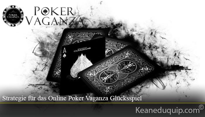 Strategie für das Online Poker Vaganza Glücksspiel